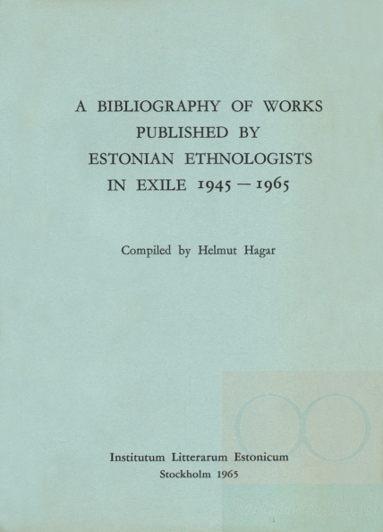 A bibliography of works published by Estonian ethnologists in exile 1945-1965
